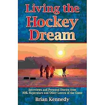 Living the Hockey Dream: Interviews and Personal Stories from NHL Superstars and Other Lovers of the Game