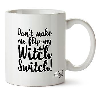 Hippowarehouse Don't Make Me Flip My Witch Switch! Printed Mug Cup Ceramic 10oz