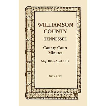 Tribunal de Condado de Williamson County Tennessee minutos maio de 1806 abril de 1812 por Wells & Carol