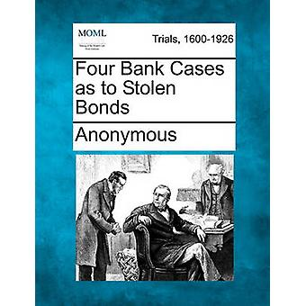 Four Bank Cases as to Stolen Bonds by Anonymous