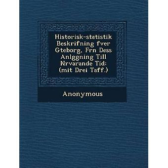 HistoriskStatistik Beskrifning Fver G Teborg Fr N Dess Anl Ggning Till N Rvarande Tid Mit Drei Taff. by Anonymous