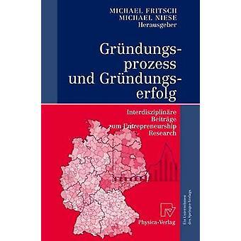 Grndungsprozess und Grndungserfolg Interdisziplinre Beitrge zum Entreprenörskapsforskning av Fritsch & Michael