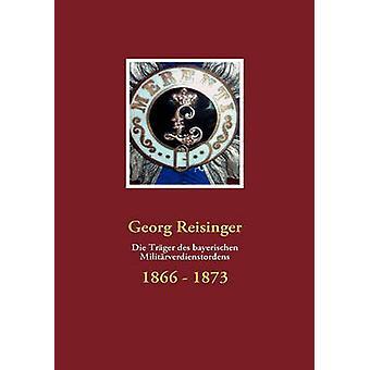 Die Trger des bayerischen Militrverdienstordens par Reisinger & Georg