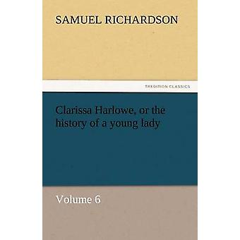 Clarissa Harlowe or the History of a Young Lady by Richardson & Samuel