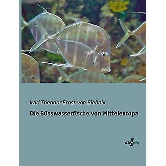 Sterben Sie Ssswasserfische von Mitteleuropa durch Siebold & Karl Theodor Ernst von