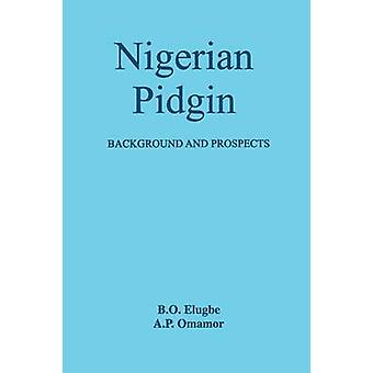 Nigerian Pidgin. Background and Prospects by Elugbe & B.O.