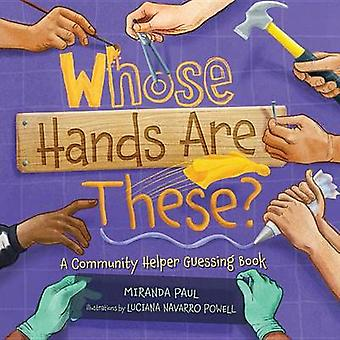 Whose Hands Are These? - A Community Helper Guessing Book by Miranda P