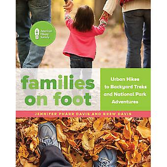 Families on Foot - Urban Hikes to Backyard Treks and National Park Adv