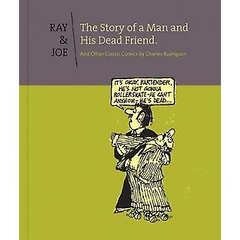Ray & Joe - the Story of a Man and His Dead Friend - And Other Classic