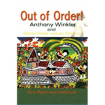 Out of Order! - Anthony Winkler and White West Indian Writing by Kim R