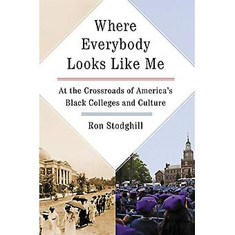 Where Everybody Looks Like Me: Life, Death and Resurrection at the Black College