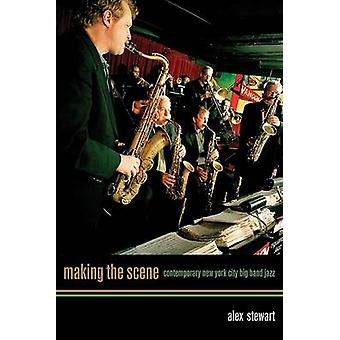 Making the Scene - Contemporary New York City Big Band Jazz by Alex St