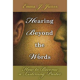 Hearing Beyond the Words How to Become a Listening Pastor by Justes & Emma J.