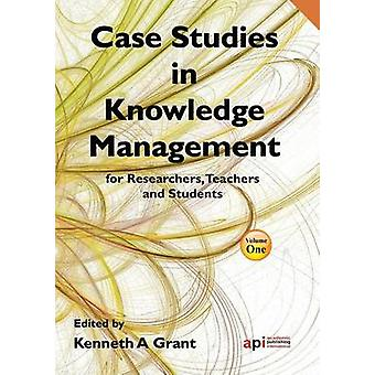 Case Studies in Knowledge Management for Researchers Teachers and Students by Grant & Kenneth A.