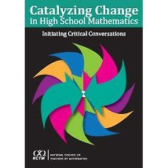 Catalyzing Change in High School Mathematics Initiating Critical Conversations by National Council of Teachers of Mathematics