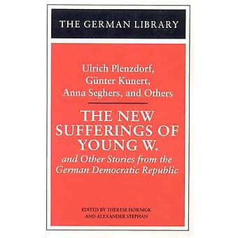 The New Sufferings of Young W. Ulrich Plenzdorf Gunter Kunert Anna Seghers and Others And Other Stories from the German Democratic Republic by Plenzdorf & U.