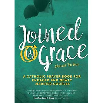 Joined by Grace  A Catholic Prayer Book for Engaged and Newly Married Couples by John Bosio & Teri Bosio