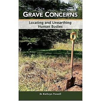 Grave Concerns Locating and Unearthing Human Bodies by Powell & Kathryn