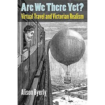 Are We There Yet? - Virtual Travel and Victorian Realism by Alison Bye