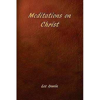 Meditations on Christ by Irwin & Lee