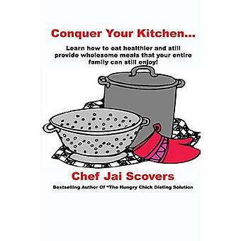 Conquer Your Kitchen... by Scovers & Chef Jai
