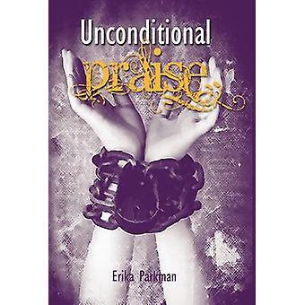 Unconditional Praise by Parkman & Erika