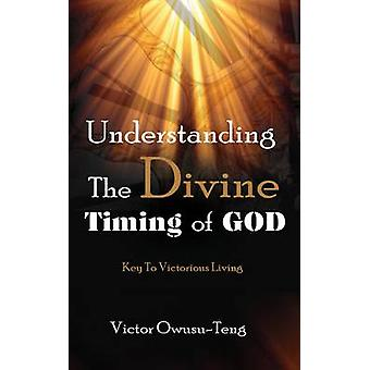 Understanding The Divine Timing Of God Key to Victorious Living by OwusuTeng & Victor