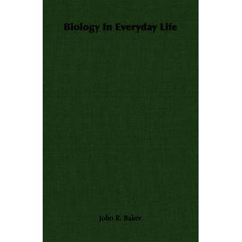 Biology In Everyday Life by Baker & John R.