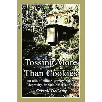 Tossing More Than Cookies An Olio of Humor Gravity Poetry Depravity Art and Observations by Decamp & Carroll