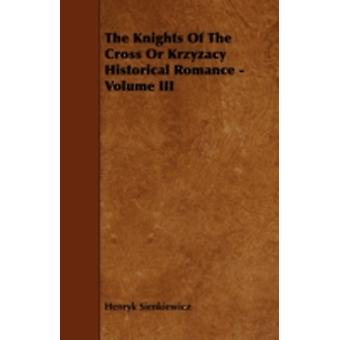 The Knights of the Cross or Krzyzacy Historical Romance  Volume III by Sienkiewicz & Henryk K.