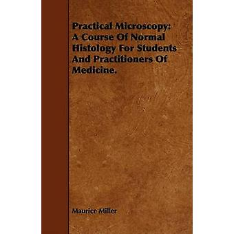 Practical Microscopy A Course Of Normal Histology For Students And Practitioners Of Medicine. by Miller & Maurice