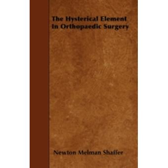The Hysterical Element In Orthopaedic Surgery by Shaffer & Newton Melman
