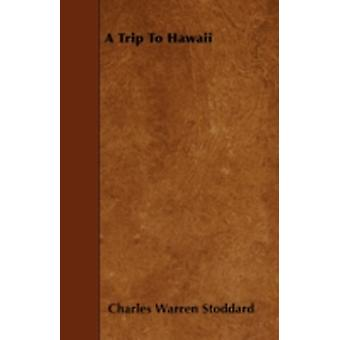 A Trip To Hawaii by Stoddard & Charles Warren