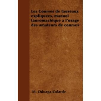 Les Courses de taureaux expliques manuel tauromachique  lusage des amateurs de courses by OduagaZolarde & M.