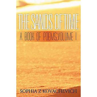 The Sands of Time A Book of Poems Volume 1 by Kovachevich & Sophia Z