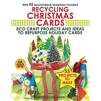 Recycling Christmas Cards Eco Craft Projects and Ideas to Repurpose Holiday Cards  With 45 Special Blank Templates Included by Lipsanen & Anneke