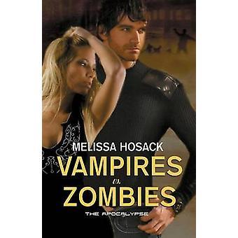 Vampires vs Zombies  The Apocalypse by Hosack & Melissa