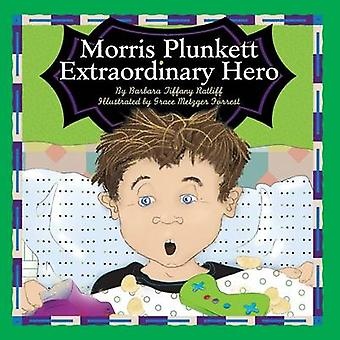 Morris Plunkett Extraordinary Hero by Ratliff & Barbara Tiffany
