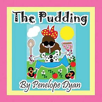 The Pudding by Dyan & Penelope