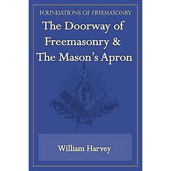 The Doorway of Freemasonry  The Masons Apron Foundations of Freemasonry Series by Harvey & William