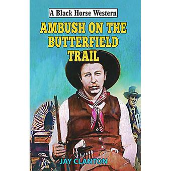 Ambush on the Butterfield Trail by Jay Clanton - 9780719829970 Book