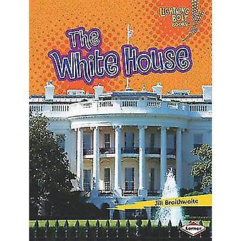 The White House by Jill Braithwaite - 9780761360544 Book