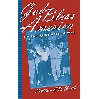 God Bless America - Tin Pan Alley Goes to War door Kathleen E.R. Smith -