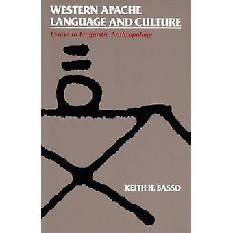 Western Apache Language and Culture - Essays in Linguistic Anthropolog