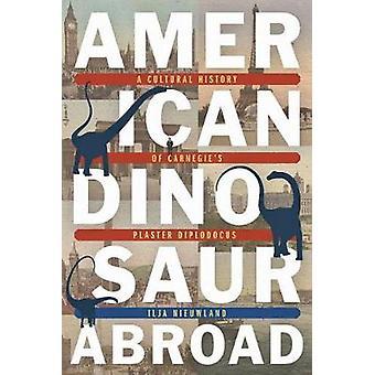 American Dinosaur ulkomailla - kulttuurihistoria Carnegie & Apos;