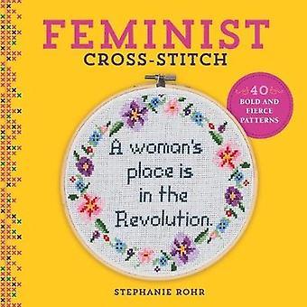 Feminist Cross-Stitch - 40 Bold and Fierce Patterns by Stephanie Rohr