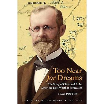 Too Near for Dreams - The Story of Cleveland Abbe -  America's First