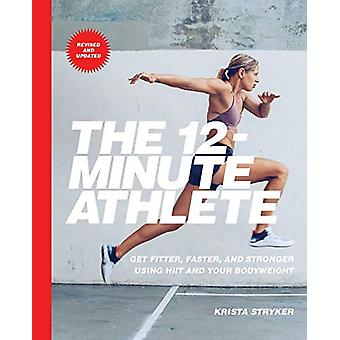 The 12-Minute Athlete - Get Fitter - Faster - and Stronger Using HIIT