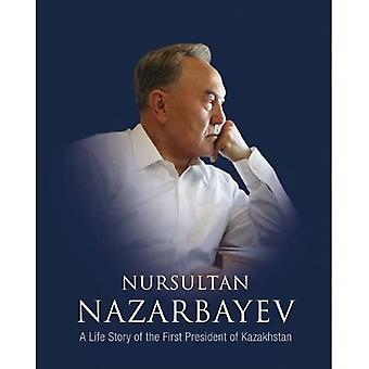 Nazarbayev: A Life Story of the First President of Kazakhstan