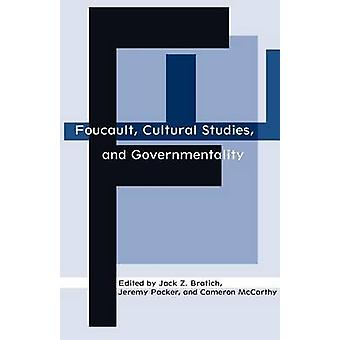 Foucault - Cultural Studies - and Governmentality by Jack Z. Bratich